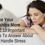 Help Make Your Relationships More Resilient_ 10 Important Questions To Answer About How You Handle Stress